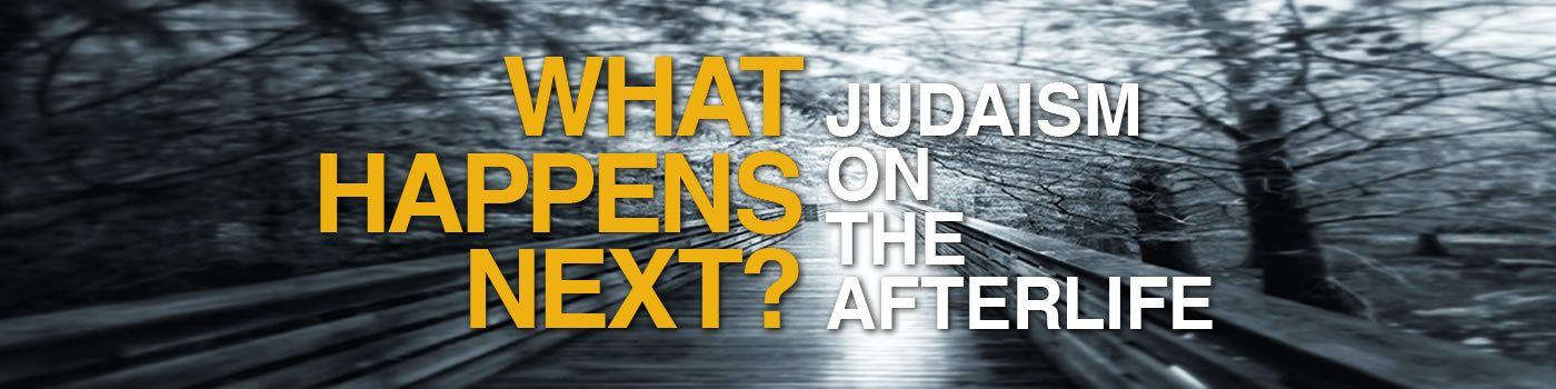 What happens next? Judaism on the afterlife - Jews for Judaism